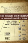 Still Soldiers and Scholars? An Analysis of Army Officer Testing by Steven J. Condly, Arthur T. Coumbe Dr., and William L. Skimmyhorn Lieutenant Colonel