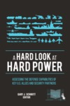 A Hard Look at Hard Power: Assessing the Defense Capabilities of Key U.S. Allies and Security Partners by Gary J. Schmitt Mr.