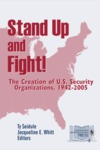 Stand Up and Fight! The Creation of U.S. Security Organizations, 1942-2005 by Ty Seidule Colonel and Jacqueline E. Whitt Dr.