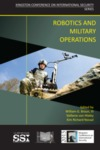Robotics and Military Operations by William G. Braun Prof., Stéfanie von Hlatky Dr., and Kim Richard Nossal Dr.