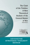 The Clash of the Trinities: A New Theoretical Analysis of the General Nature of War by Daniel Maurer Major