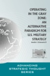 Operating in the Gray Zone: An Alternative Paradigm for U.S. Military Strategy by Antulio J. Echevarria Dr.
