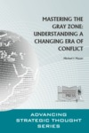 Mastering the Gray Zone: Understanding a Changing Era of Conflict by Michael J. Mazarr Dr.