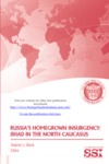 Russia's Homegrown Insurgency: Jihad in the North Caucasus by Stephen J. Blank Dr.