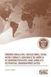 Hidden Dragon, Crouching Lion: How China's Advance in Africa is Underestimated and Africa's Potential Underappreciated by David E. Brown Mr.