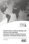 Security Threats, American Pressure, and the Role of Key Personnel: How NATO's Defence Planning Process is Alleviating the Burden-Sharing Dilemma by John R. Deni