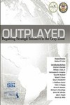 Outplayed: Regaining Strategic Initiative in the Gray Zone, A Report Sponsored by the Army Capabilities Integration Center in Coordination with Joint Staff J-39/Strategic Multi-Layer Assessment Branch by Nathan P. Freier, Charles R. Burnett, William J. Cain Jr., Christopher D. Compton, Sean M. Hankard, Robert S. Hume, Gary R. Kramlich II, J. Matthew Lissner, Tobin A. Magsig, Daniel E. Mouton, Michael S. Muztafago, John F. Troxell, Dennis G. Wille, and James M. Schultze