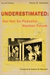 Underestimated: Our Not So Peaceful Nuclear Future (Second Edition)